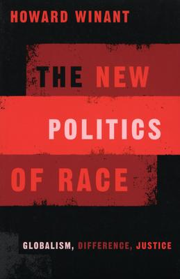 New Politics of Race: Globalism, Difference, Justice - Winant, Howard, Professor