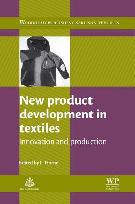 New Product Development in Textiles: Innovation and Production - Horne, L (Editor)
