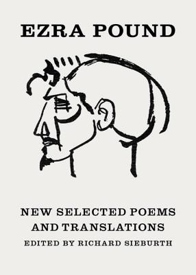 New Selected Poems and Translations - Pound, Ezra, and Sieburth, Richard (Editor), and Eliot, T S (Afterword by)