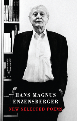 New Selected Poems - Enzensberger, Hans Magnus (Translated by), and Hamburger, Michael (Translated by), and Constantine, David J. (Translated by)
