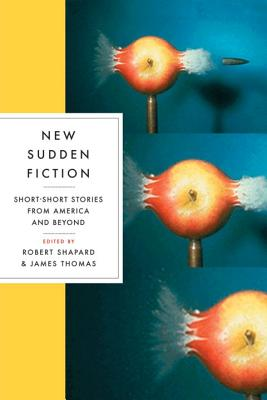 New Sudden Fiction: Short-Short Stories from America and Beyond - Shapard, Robert (Editor), and Thomas, James (Editor)