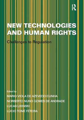New Technologies and Human Rights: Challenges to Regulation - Andrade, Norberto Nuno Gomes De, and Feteira, Lucio Tome, and Cunha, Mario Viola De Azevedo (Editor)