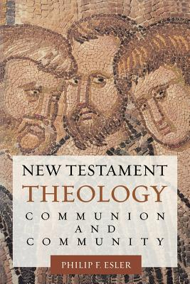 New Testament Theology: Communion and Community - Esler, Philip Francis
