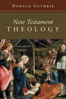 New Testament Theology - Guthrie, Donald, Dr., Ph.D.