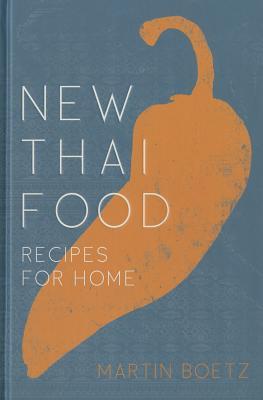 New Thai Food: Recipes for Home - Boetz, Martin