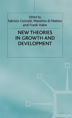New Theories in Growth and Development - Coricelli, Fabrizio (Editor), and Di Matteo, Massimo (Editor), and Hahn, Frank (Editor)