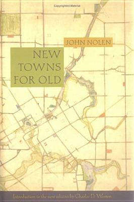 New Towns for Old: Achievements in Civic Improvement in Some American Small Towns and Neighborhoods - Nolen, John, and Nolan, John, and Warren, Charles D (Introduction by)