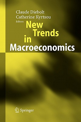 New Trends in Macroeconomics - Diebolt, Claude (Editor), and Kyrtsou, Catherine (Editor), and Darne, O.