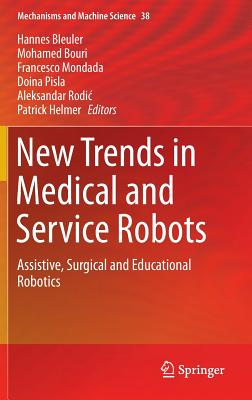 New Trends in Medical and Service Robots: Assistive, Surgical and Educational Robotics - Bleuler, Hannes (Editor)