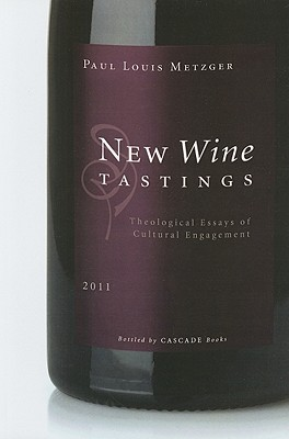 New Wine Tastings: Theological Essays of Cultural Engagement - Metzger, Paul Louis