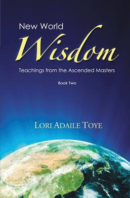 New World Wisdom, Book Two: Teachings from the Ascended Masters - Toye, Lori Adaile