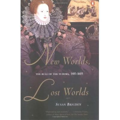 New Worlds, Lost Worlds: The Rule of the Tudors, 1485-1603 - Brigden, Susan