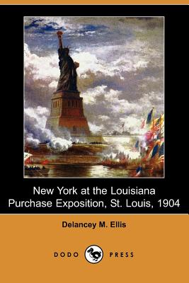 New York at the Louisiana Purchase Exposition, St. Louis, 1904 (Dodo Press) - Ellis, Delancey M
