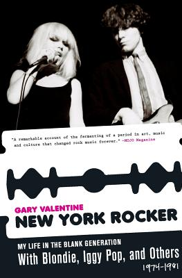 New York Rocker: My Life in the Blank Generation with Blondie, Iggy Pop, and Others, 1974-1981 - Valentine, Gary