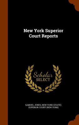 New York Superior Court Reports - Jones, Samuel, and New York (State) Superior Court (New Yo (Creator)