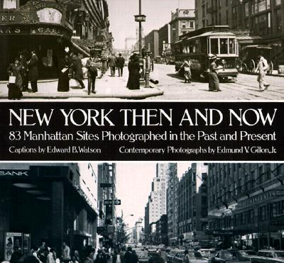 New York Then and Now - Watson, Edward B, and Gillon, Edmund V, Jr.
