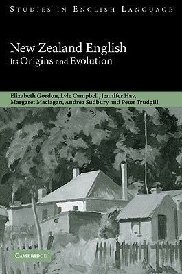 New Zealand English: Its Origins and Evolution - Gordon, Elizabeth, and Campbell, Lyle, and Hay, Jennifer
