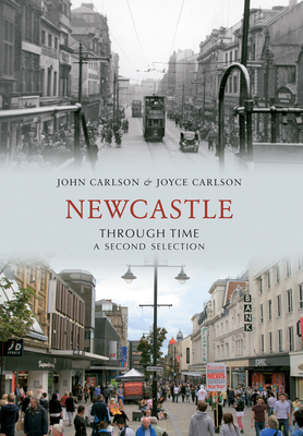 Newcastle Through Time a Second Selection - Carlson, John, PhD, and Carlson, Joyce