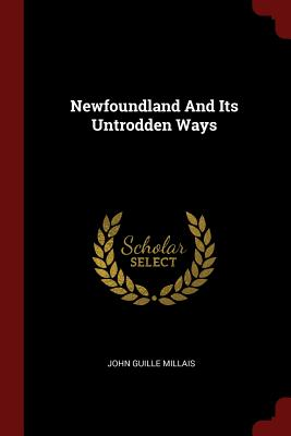 Newfoundland and Its Untrodden Ways - Millais, John Guille