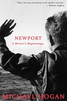 Newport: A Writer's Beginnings - Hogan, Michael