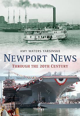 Newport News Through the 20th Century - Yarsinske, Amy Waters