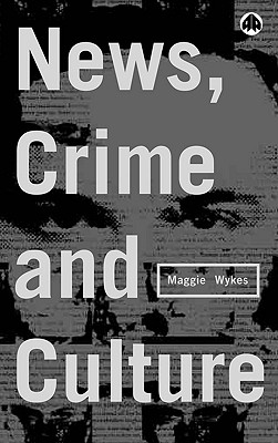 News, Crime and Culture - Wykes, Maggie, Dr.