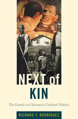 Next of Kin: The Family in Chicano/a Cultural Politics - Rodriguez, Richard