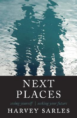 Next Places: Seeing Yourself; Seeing Your Future - Sarles, Harvey