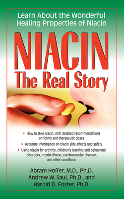 Niacin: The Real Story: Learn about the Wonderful Healing Properties of Niacin - Hoffer, Abram, Dr., and Saul, Andrew W, PH.D., and Foster, Harold D