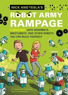 Nick and Tesla's Robot Army Rampage: A Mystery with Hoverbots, Bristle Bots, and Other Robots You Can Build Yourself - Pflugfelder, Bob, and Hockensmith, Steve