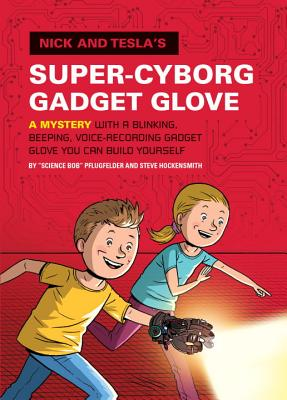 Nick and Tesla's Super-Cyborg Gadget Glove: A Mystery with a Blinking, Beeping, Voice-Recording Gadget Glove You Can Build Yourself - Pflugfelder, Bob, and Hockensmith, Steve