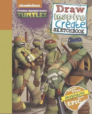 Nickelodeon Teenage Mutant Ninja Turtles Draw, Inspire, Create Sketchbook: Where Your Imagination Gets Epic! -