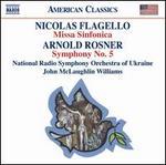Nicolas Flagello: Missa Sinfonica; Arnold Rosner: Symphony No. 5