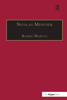 Nicolas Medtner: His Life and Music - Martyn, Barrie
