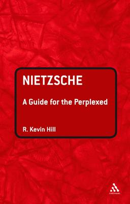 Nietzsche: A Guide for the Perplexed - Hill, R Kevin
