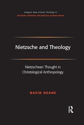Nietzsche and Theology: Nietzschean Thought in Christological Anthropology - Deane, David