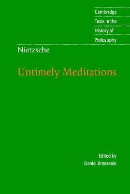 Nietzsche: Untimely Meditations - Nietzsche, Friedrich, and Breazeale, Daniel (Editor), and Hollingdale, R. J. (Translated by)