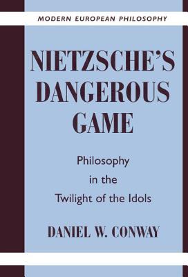Nietzsche's Dangerous Game: Philosophy in the Twilight of the Idols - Conway, Daniel W, and Pippin, Robert B (Editor)