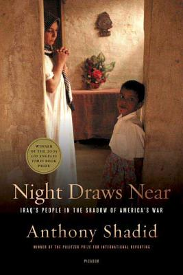 Night Draws Near: Iraq's People in the Shadow of America's War - Shadid, Anthony