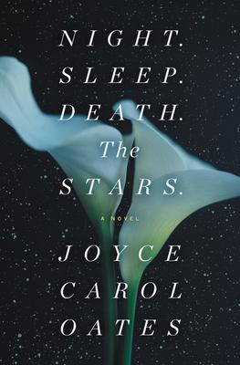 Night. Sleep. Death. The Stars.: A Novel - Oates, Joyce Carol