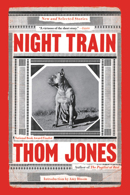 Night Train: New and Selected Stories - Jones, Thom, and Bloom, Amy (Introduction by)