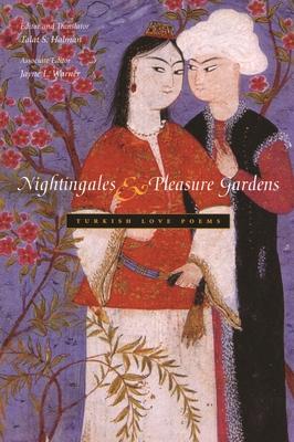 Nightingales & Pleasure Gardens: Turkish Love Poems - Halman, Talat S (Translated by), and Warner, Jayne (Editor)
