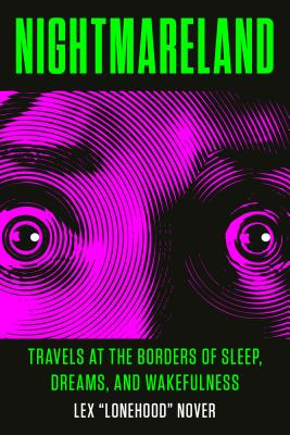 Nightmareland: Travels at the Borders of Sleep, Dreams, and Wakefulness - Nover, Lex Lonehood