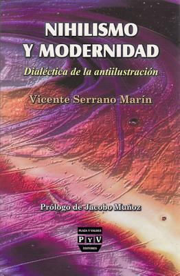 Nihilismo y Modernidad: Dial?ctica de la Antiilustraci?n - Barcelona, Jacobo Mu, and Madrid, Vicente Serrano Mar