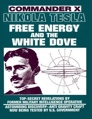 Nikola Tesla: Free Energy and the White Dove - Commander X