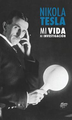 Nikola Tesla: Mi Vida, Mi Investigacion - Tesla, Nikola, and Barrios Rodriguez, Pedro Jose (Translated by), and Rodriguez Lopez, Ramon Felipe (Translated by)
