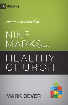 Nine Marks of a Healthy Church - Dever, Mark, and Platt, David (Foreword by)