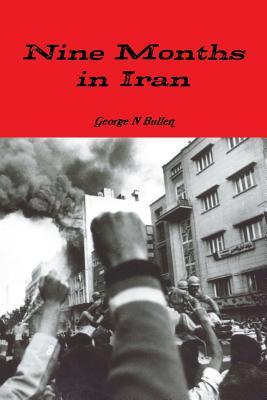 Nine Months in Iran - Bullen, George
