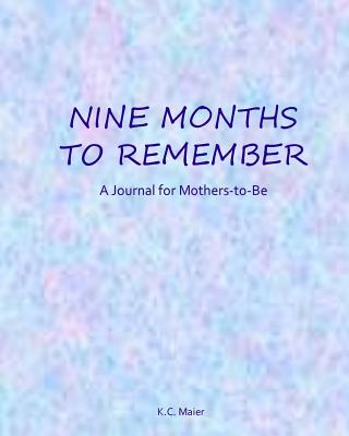Nine Months to Remember: A Journal for Mothers-To-Be - Maier, K C