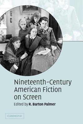 Nineteenth-Century American Fiction on Screen - Palmer, R Barton (Editor)